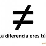 La diferencia eres tú.